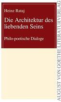 Rataj Heinz, Architektur des liebenden Seins: Philo-poetische Dialoge