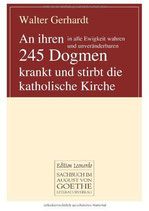 Walter Gerhardt, An ihren in alle Ewigkeit wahren und unveränderbaren 245 Dogmen krankt und stirbt die katholische Kirche
