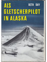 Day Beth, Als Gletscherpilot in Alaska (antiquarisch)