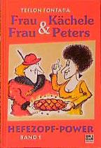 Teflon Fonfara, Frau Kächele & Frau Peters, Bd.1, Hefezopf-Power
