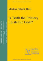 Hess Markus Patrick, Is Truth the Primary Epistemic Goal? (Epistemische Studien)