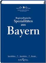 Weilacher Peter, Regionaltypische Spezialitäten aus Bayern: Spezialitäten, Spezialisten und Rezepte