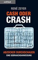 Zeyer René, Cash oder Crash. Abzocker durchschauen - eine Gebrauchsanweisung
