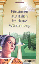 Rebmann Jutta, Fürstinnen aus Italien im Hause Württemberg (historischer Roman)