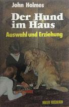 Holmes John, Der Hund im Haus - Auswahl und Erziehung (antiquarisch)