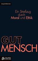 Schildhammer Georg, GUTMENSCH: Ein Streifzug durch Moral und Ethik