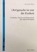 Rinas Bernd, (Art) gerecht ist nur die Freiheit: Geschichte, Theorie und Hintergründe der veganen Bewegung (antiquarisch)