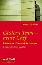 Schiller Robert, Gestern Team - heute Chef - Führen für Ein- und Aufsteiger
