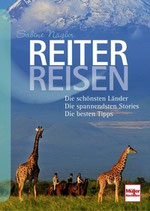 Nägler Sabine, Reiterreisen - Die schönsten Länder - Die spannendsten Stories - Die besten Tipps
