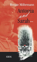 Möhrmann Renate, Antonia und Sarah (Romanbiographie)