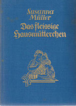 Müller Susanna, Das fleissige Hausmütterchen - Schweizer Kochbuch und Führer durch das praktische Leben (antiquarisch)
