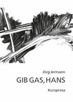 Jermann Jörg, Gib Gas Hans - Kurzprosa
