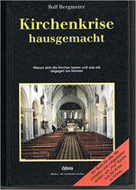 Bergmeier Rolf, Kirchenkrise hausgemacht - Warum sich die Kirchen leeren und was sie dagegen tun können
