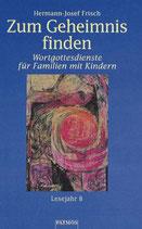 Frisch Hermann-Josef, Zum Geheimnis finden - Wortgottesdienste für Familien mit Kindern