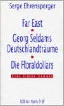 Ehrensperger Serge, Far East - Georg Seldams Deutschlandträume - Die Floraldollars