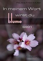 Frick-Müller Pauline, In meinem Wort wirst du Blume sein