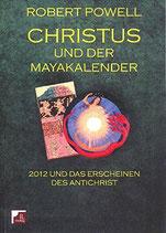 Powell Robert, Christus und der Mayakalender - 2012 und das Erscheinen des Antichrist