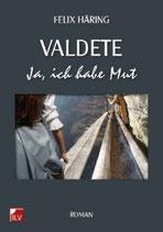 Felix Häring, Valdete - Ja, ich habe Mut