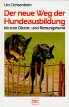 Ochsenbein Urs, Der neue Weg der Hundeausbildung bis zum Dienst- und Rettungshund (antiquarisch)