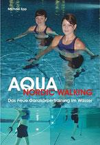 Epp Michael. Aqua Nordic Walking: Das neue Ganzkörpertraining im Wasser