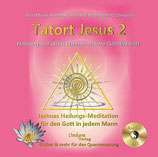 Tatort Jesus 2 - Jeshuas Heilungs-Meditation für den Gott in jedem Mann CD