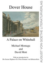 Montagu Michael / Mott David, Dover House - A Palace on Whitehall