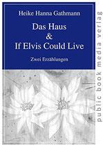 Gathmann Heike Hanna, Das Haus/If Elvis Could Live: Zwei Erzählungen