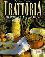 Wells Patricia, Trattoria - Rezepte aus Mammas Küche (antiquarisch)