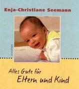 Seemann Enja-Christiane, Alles Gute für Eltern und Kind (antiquarisch)