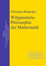 Redecker Christine, Wittgensteins Philosophie der Mathematik: Eine Neubewertung im Ausgang von der Kritik an Cantors Beweis der Überabzählbarkeit der reellen Zahlen