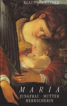 Schreiner Klaus, Maria - Jungfrau, Mutter, Herrscherin (antiquarisch)
