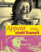 Appetit statt Transit - 70 Rezepte aus den Alpen