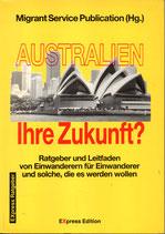Australien Ihre Zukunft - Ratgeber und Leitfaden von Einwanderern für Einwanderer und solche, die es werden wollen (antiquarisch)