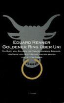Renner Eduard, oldener Ring über Uri: Ein Buch vom Erleben und Denken unserer Bergler, von Magie und Geistern und von den ersten und letzten Dingen (antiquarisch)