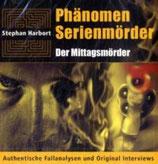 Stephan Harbort, Phänomen Serienmörder - Der Mittagsmörder