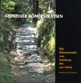 Schwarz Rosemarie, Abenteuer Römerstrasse - Die Römerstrasse von Salzburg bis zur Adria