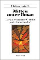 Lubich Chiara, Mitten unter ihnen - Der auferstandene Christus in der Gemeinschaft