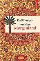 Erzählungen aus dem Morgenland: Aus der Sammlung »Palmblätter«
