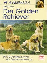 Gray Sally, Der Golden Retriever: Die 50 wichtigsten Fragen - vom Experten beantwortet