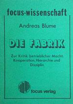 Blume Andreas, Die Fabrik - Zur Kritik betrieblicher Macht, Kooperation, Hierarchie und Disziplin (antiquarisch)