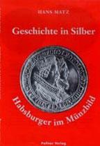 Hans Matz, Geschichte in Silber - Habsburger im Münzbild