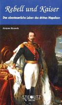 Honeck Jürgen, Rebell und Kaiser - Das abenteuerliche Leben des dritten Napoleon