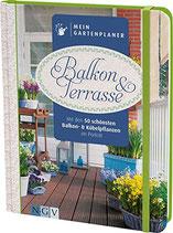 Mein Gartenplaner: Balkon & Terrasse: Mit den 50 schönsten Balkon- und Kübelpflanzen im Porträt