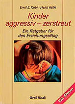 Kobi Emil E., Kinder aggressiv - zerstreut - Ein Ratgeber für den Erziehungsalltag