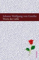 Johann Wolfgang von Goethe, Worte der Liebe