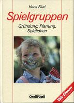 Fluri Hans, Spielgruppen - Gründung-Planung-Spielideen (antiquarisch)