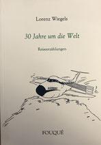 Wiegels Lorenz, 30 Jahre um die Welt - Reiseerzählungen