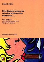 Frey David, Eine Zigarre muss man wie eine schöne Frau behandeln: Zino Davidoff, vom Flüchtlingskind zum König der Havanna