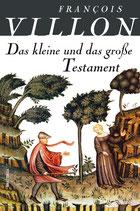 Villon Francois, Das kleine und das grosse Testament