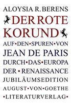 Berens Aloysia Romain, Der Rote Korund: Auf den Spuren von Jean de Paris durch das Europa der Renaissance